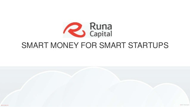 SMART MONEY FOR SMART STARTUPS www.runacap.com © 2013, Runa Capital