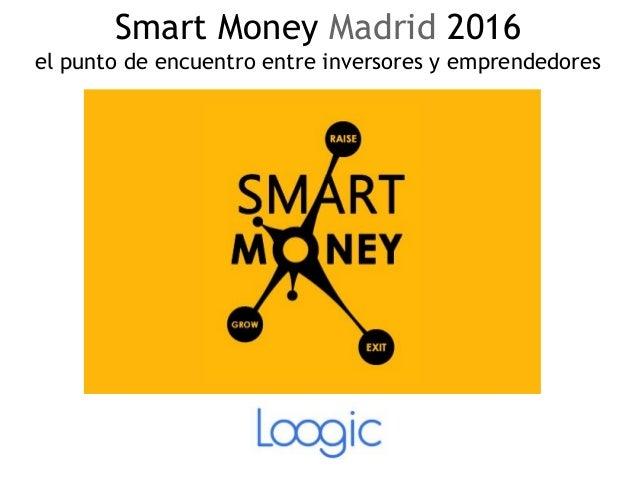 Smart Money Madrid 2016 el punto de encuentro entre inversores y emprendedores