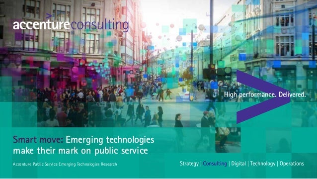 Smart move: technologies make their mark on public service Accenture Public Service Technologies ResearchEmerging Emerging