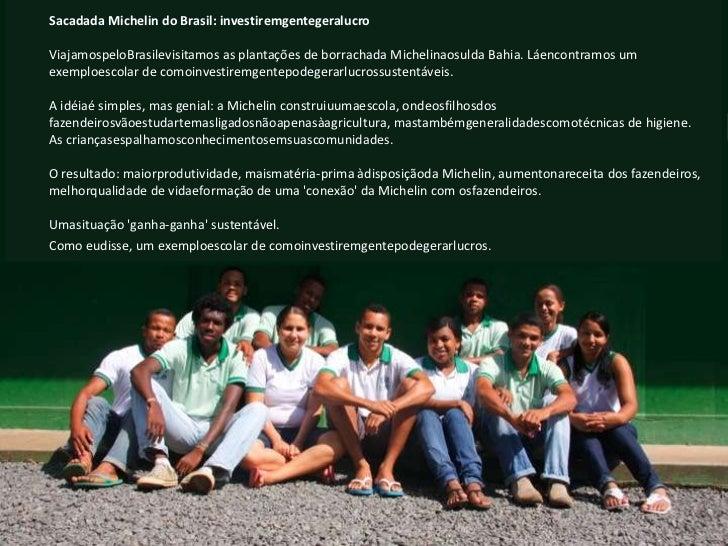 Sacadada Michelin do Brasil: investiremgentegeralucro<br /><br />ViajamospeloBrasilevisitamos as plantações de borrachada...