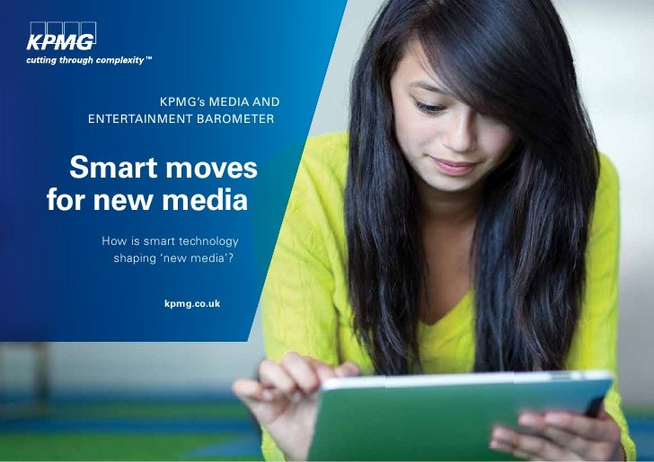 KPMG's Media and  entertainMent BaroMeter  Smart movesfor new media   How is smart technology    shaping 'new media'?     ...