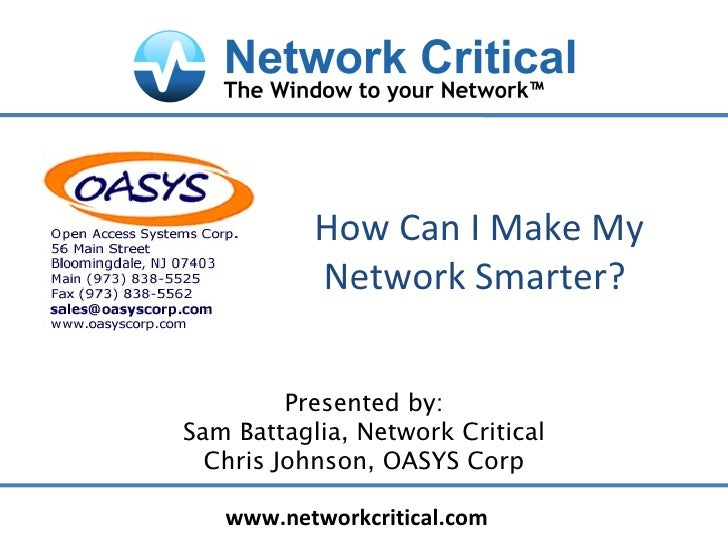 How Can I Make My Network Smarter?  Presented by: Sam Battaglia, Network Critical Chris Johnson, OASYS Corp