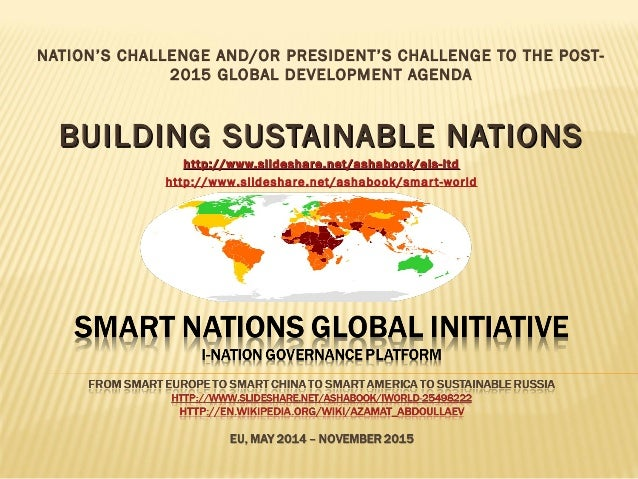 NATION'S CHALLENGE AND/OR PRESIDENT'S CHALLENGE TO THE POST- 2015 GLOBAL DEVELOPMENT AGENDA BUILDING SUSTAINABLE NATIONSBU...
