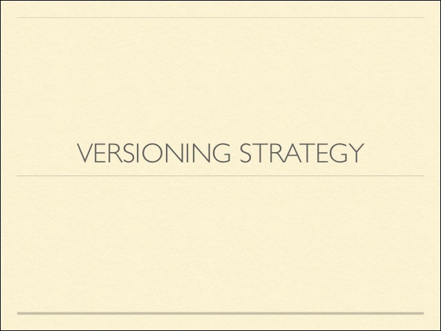 VERSIONING STRATEGY