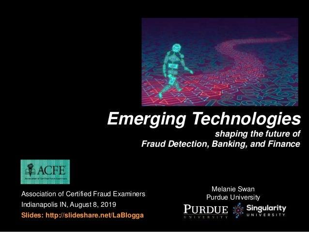 Melanie Swan Purdue University Emerging Technologies shaping the future of Fraud Detection, Banking, and Finance Associati...