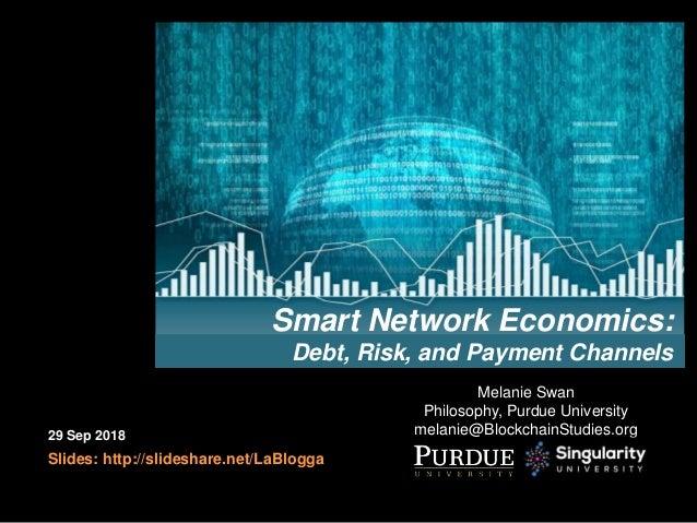 Melanie Swan Philosophy, Purdue University melanie@BlockchainStudies.org29 Sep 2018 Slides: http://slideshare.net/LaBlogga...
