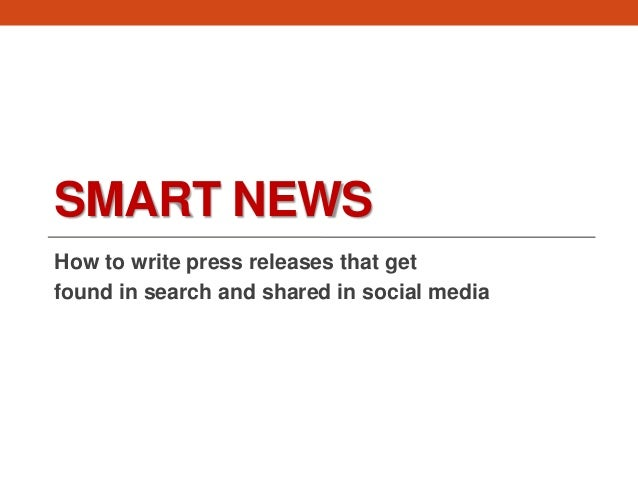 SMART NEWS How to write press releases that get found in search and shared in social media