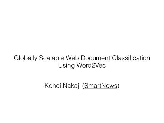Globally Scalable Web Document Classification Using Word2Vec Kohei Nakaji (SmartNews)