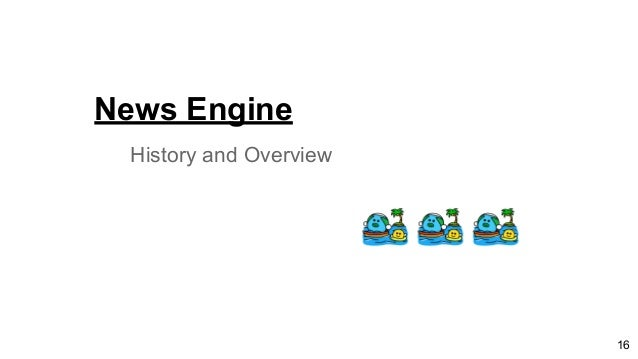 News Engine History and Overview 16