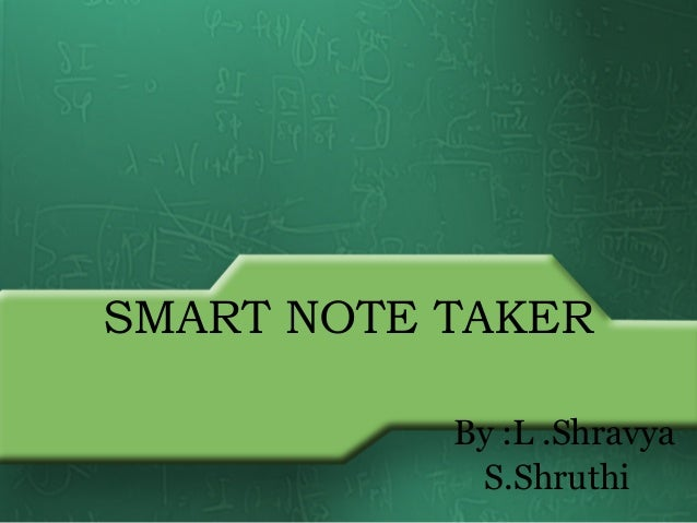 SMART NOTE TAKER By :L .Shravya S.Shruthi