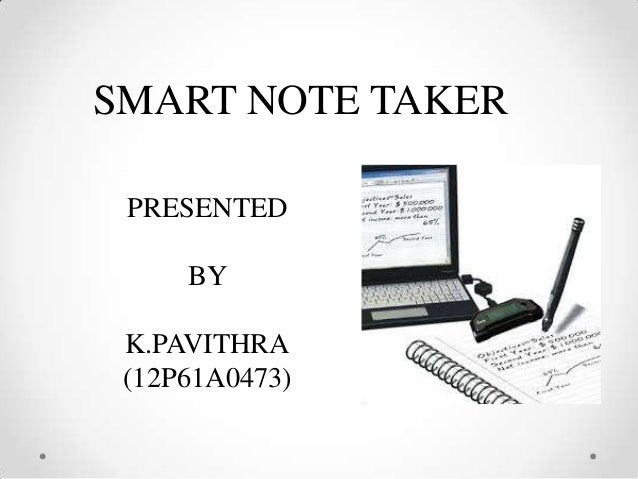 SMART NOTE TAKER PRESENTED BY K.PAVITHRA (12P61A0473)