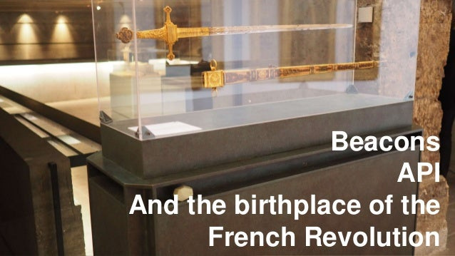 Beacons API And the birthplace of the French Revolution