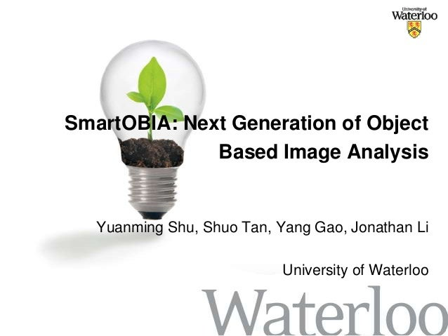 SmartOBIA: Next Generation of Object              Based Image Analysis   Yuanming Shu, Shuo Tan, Yang Gao, Jonathan Li    ...