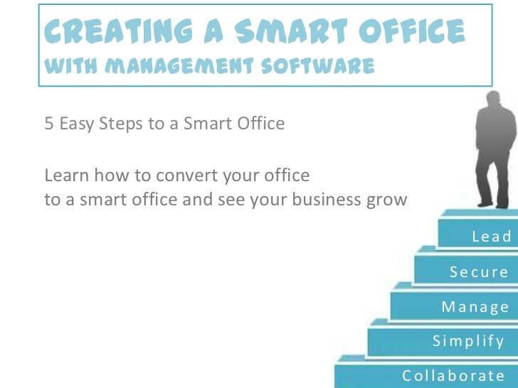 Creating a Smart Officewith management software<br />5 Easy Steps to a Smart Office<br />Learn how to convert your office<...