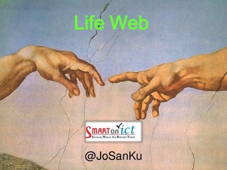 Life Web<br />@JoSanKu<br />