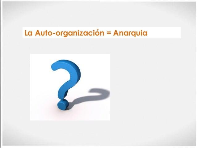 """La auto-organización NO es una """"buena practica"""". Es el comportamiento por """"default"""" de cualquier sistema"""