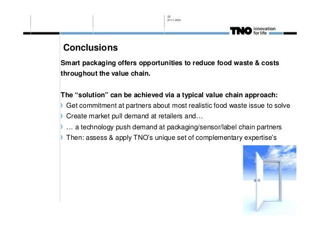 22 27-11-2013  Conclusions Smart packaging offers opportunities to reduce food waste & costs throughout the value chain. T...