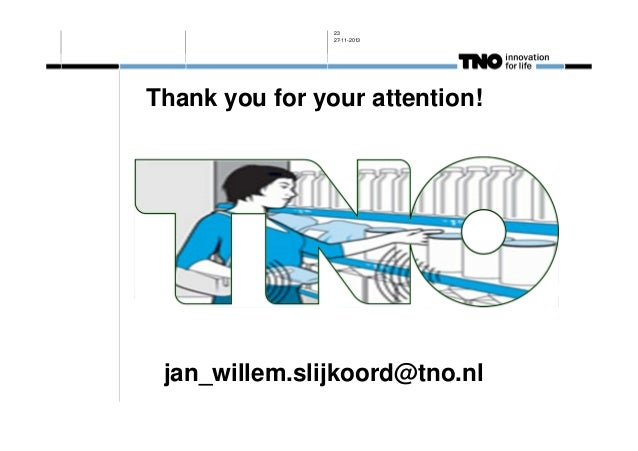23 27-11-2013  Thank you for your attention!  jan_willem.slijkoord@tno.nl