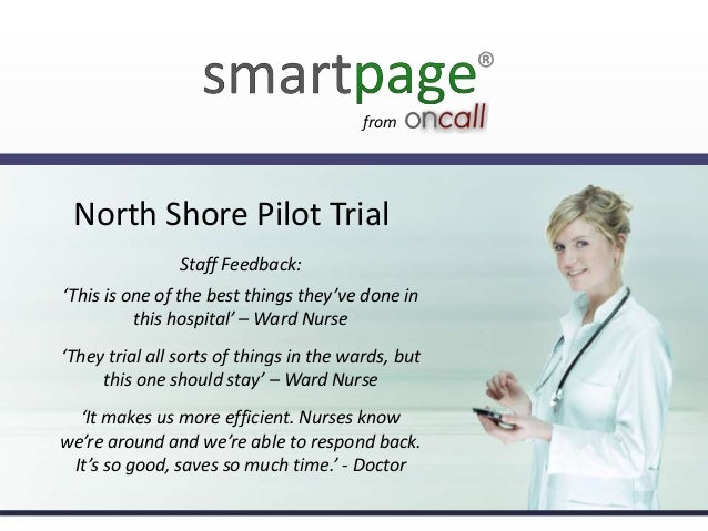 from  North Shore Pilot Trial Staff Feedback: 'This is one of the best things they've done in this hospital' – Ward Nurse ...