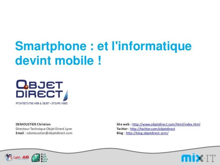 Smartphone : et linformatiquedevint mobile !DEMOUSTIER Christian                    Site web : http://www.objetdirect.com/...