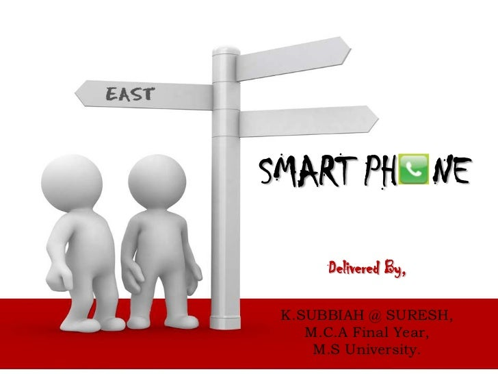 SMART PH   NE <br />Delivered By,<br />K.SUBBIAH @ SURESH,<br />M.C.A Final Year,<br />M.S University.<br />