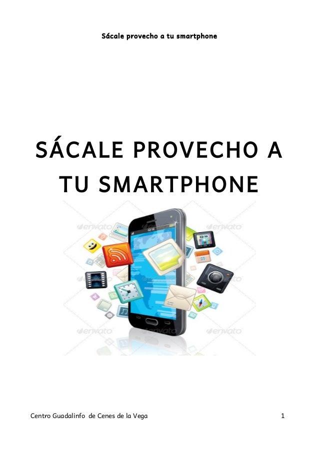 Sácale provecho a tu smartphone SÁCALE PROVECHO A TU SMARTPHONE Centro Guadalinfo de Cenes de la Vega 1