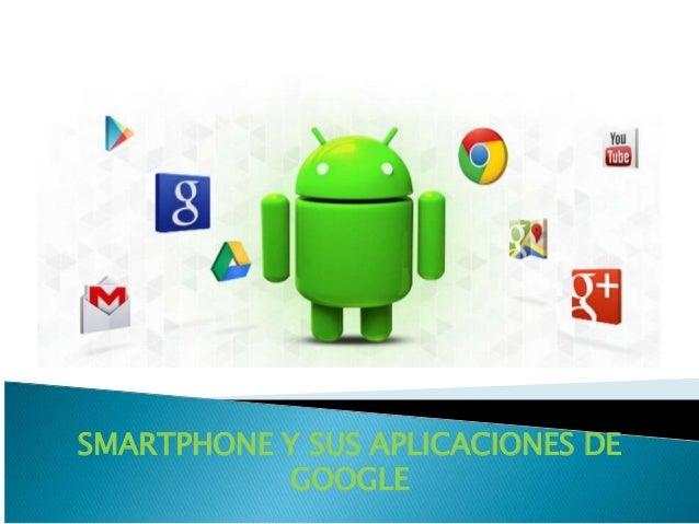 SMARTPHONE Y SUS APLICACIONES DE GOOGLE
