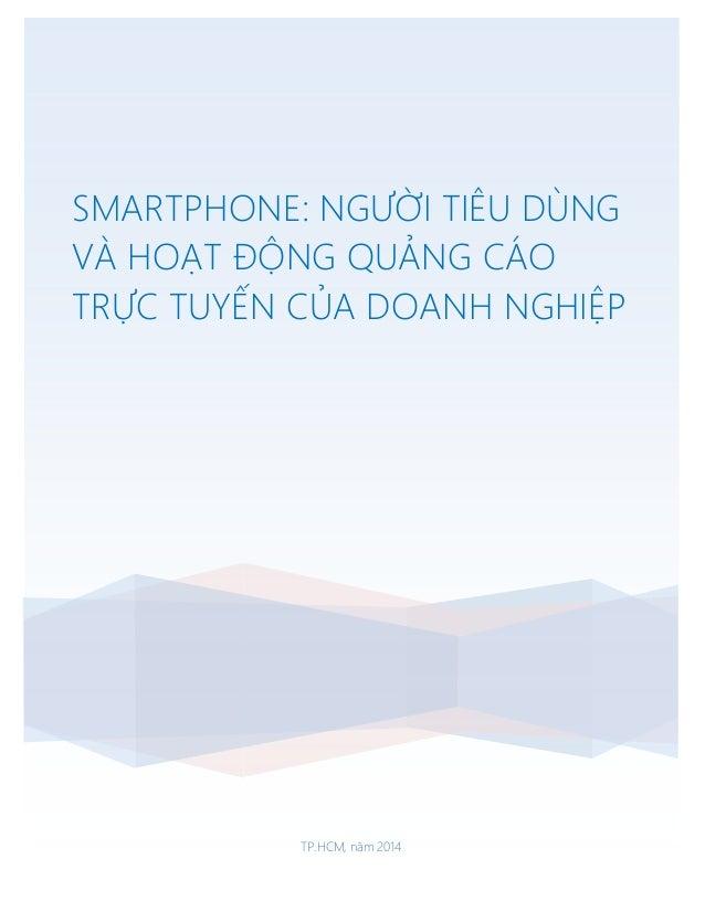 TP.HCM, tháng 10.2014 SMARTPHONE: NGƯỜI TIÊU DÙNG VÀ HOẠT ĐỘNG QUẢNG CÁO TRỰC TUYẾN CỦA DOANH NGHIỆP TP.HCM, năm 2014