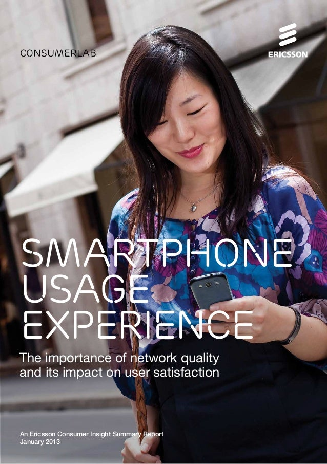 consumerlabSMARTPHONEUSAGEEXPERIENCEThe importance of network qualityand its impact on user satisfactionAn Ericsson Consum...