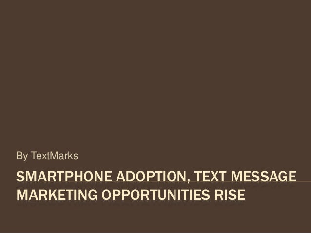 SMARTPHONE ADOPTION, TEXT MESSAGE MARKETING OPPORTUNITIES RISE By TextMarks