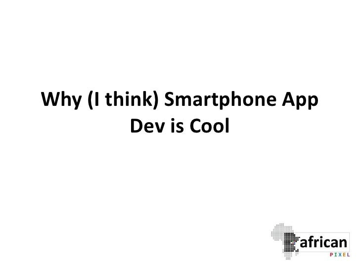 Why (I think) Smartphone App Dev is Cool<br />