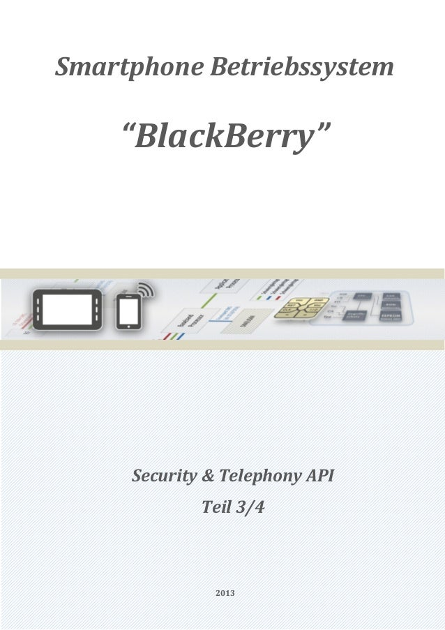 "Smartphone Betriebssystem    ""BlackBerry""     Security & Telephony API             Teil 3/4              2013"
