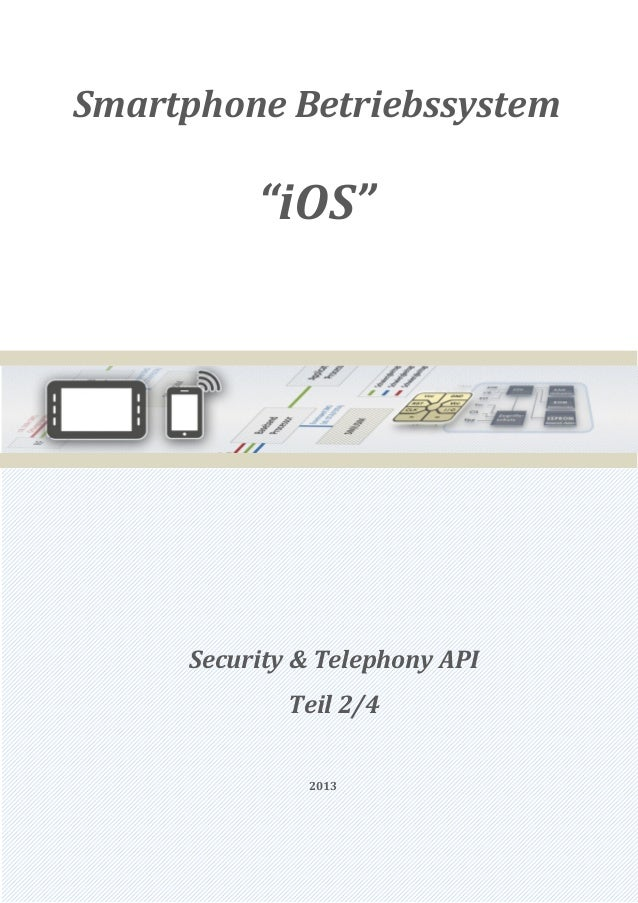 "Smartphone Betriebssystem          ""iOS""     Security & Telephony API             Teil 2/4              2013"