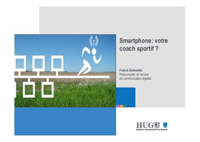 Etre les premiers pour vous Hôpitaux Universitaires de Genève Etre les premiers pour vous Smartphone: votre coach sportif ...