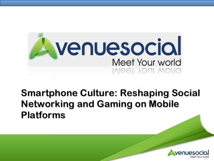 <ul><li>Smartphone Culture: Reshaping Social Networking and Gaming on Mobile Platforms </li></ul>