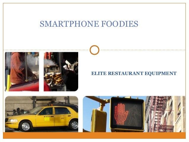 SMARTPHONE FOODIES         ELITE RESTAURANT EQUIPMENT