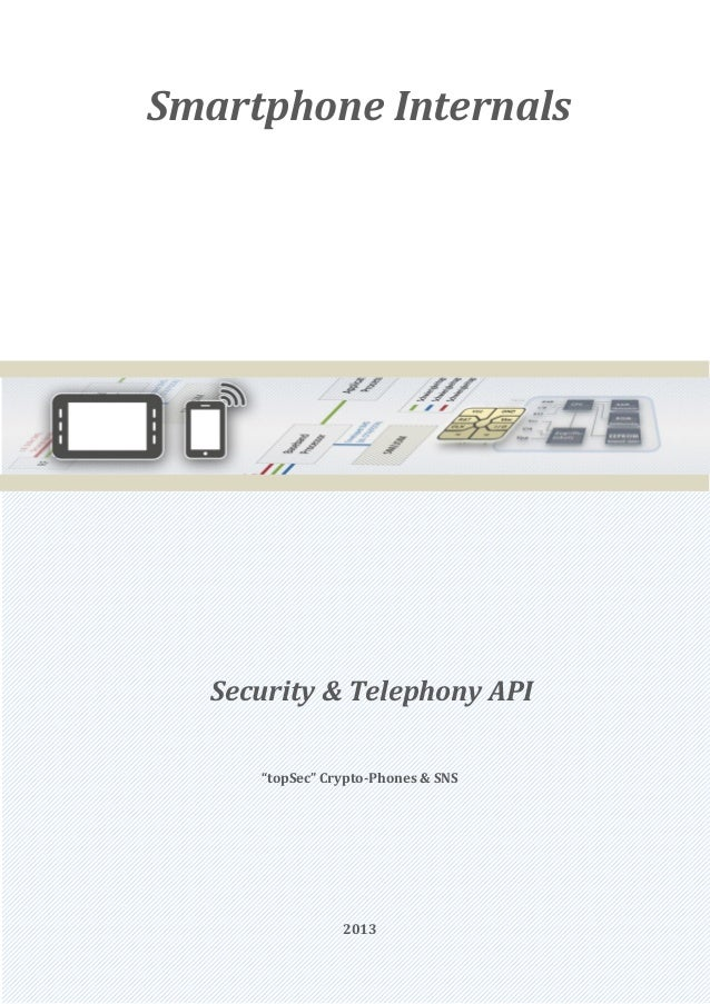 "Smartphone Internals   Security & Telephony API      ""topSec"" Crypto-Phones & SNS                 2013"