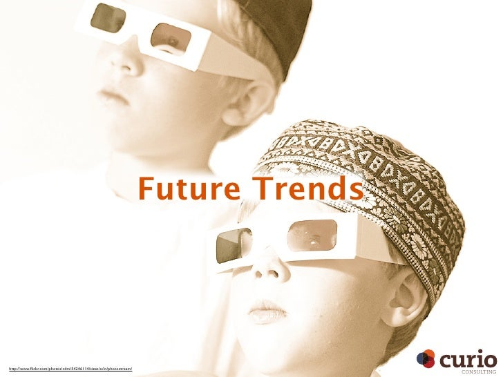 Future Trends     http://www.flickr.com/photos/cdm/54246114/sizes/o/in/photostream/                                        ...
