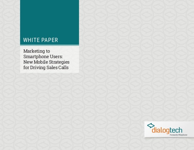WHITE PAPER Marketing to Smartphone Users: New Mobile Strategies for Driving Sales Calls
