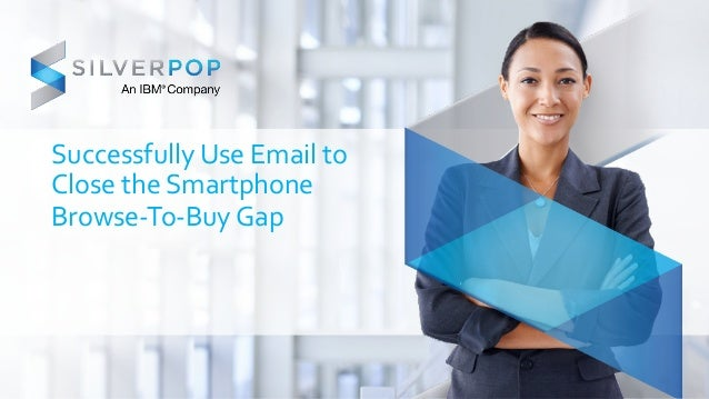 Successfully  Use  Email  to  Close  the  Smartphone  Browse-­‐To-­‐Buy  Gap