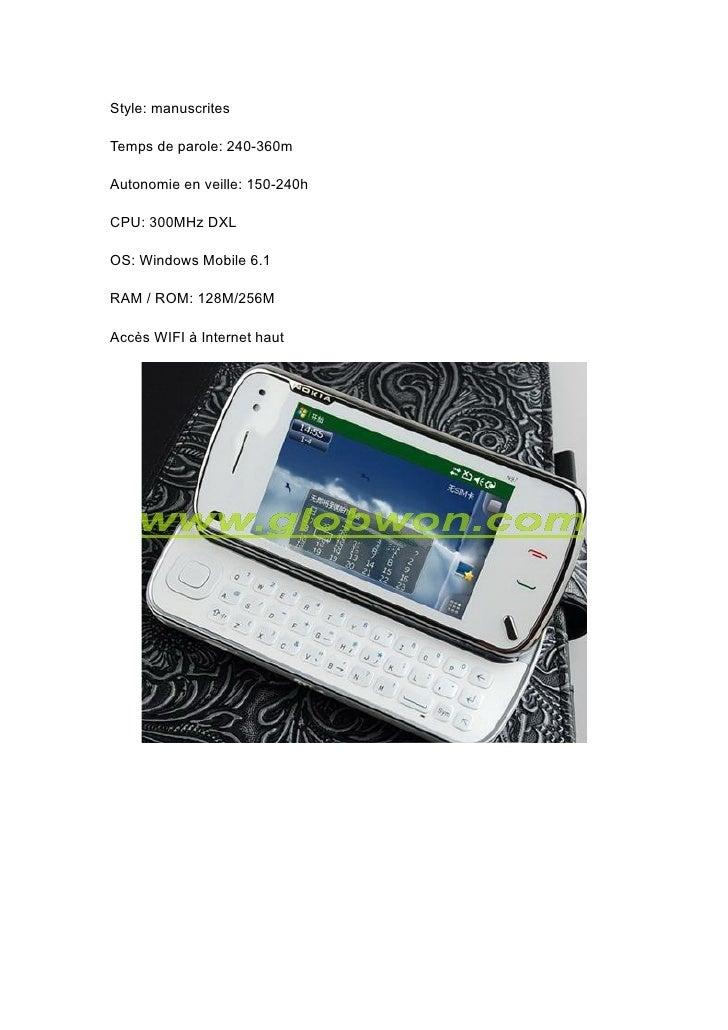 Style: manuscrites  Temps de parole: 240-360m  Autonomie en veille: 150-240h  CPU: 300MHz DXL  OS: Windows Mobile 6.1  RAM...
