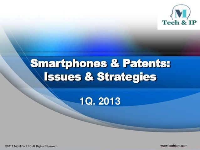 Smartphones & Patents:                    Issues & Strategies                                         1Q. 2013©2013 TechIP...