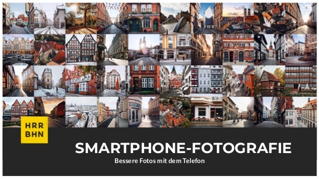 S e i t e 0HERRBOHN S m a r t p h o n e - F o t o g r a f i e SMARTPHONE-FOTOGRAFIE Bessere Fotos mit dem Telefon