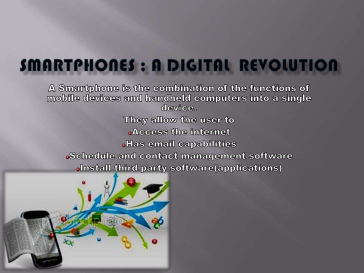 Smartphones ; a digiTal  revolution <br />A Smartphone is the combination of the functions of mobile devices and handheld ...