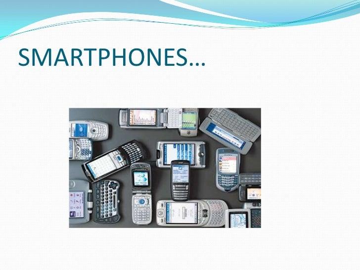 SMARTPHONES…  <br />