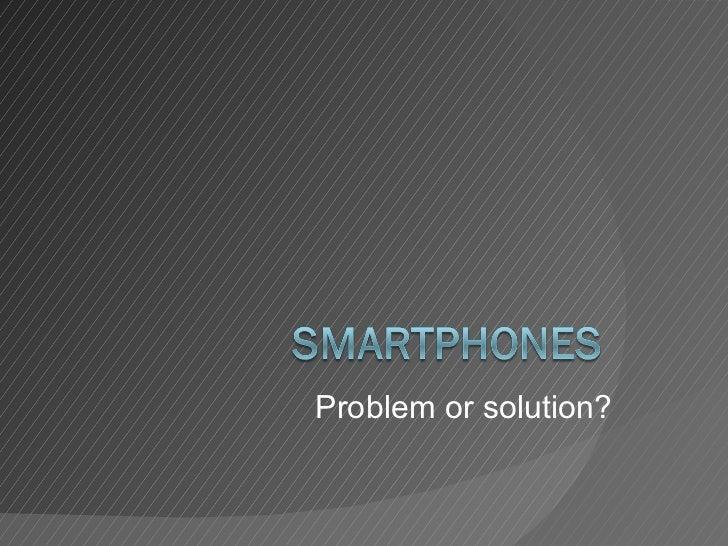 Problem or solution?