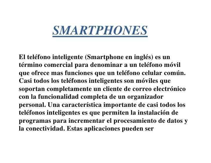 SMARTPHONES<br />El teléfono inteligente (Smartphone en inglés) es un término comercial para denominar a un te...
