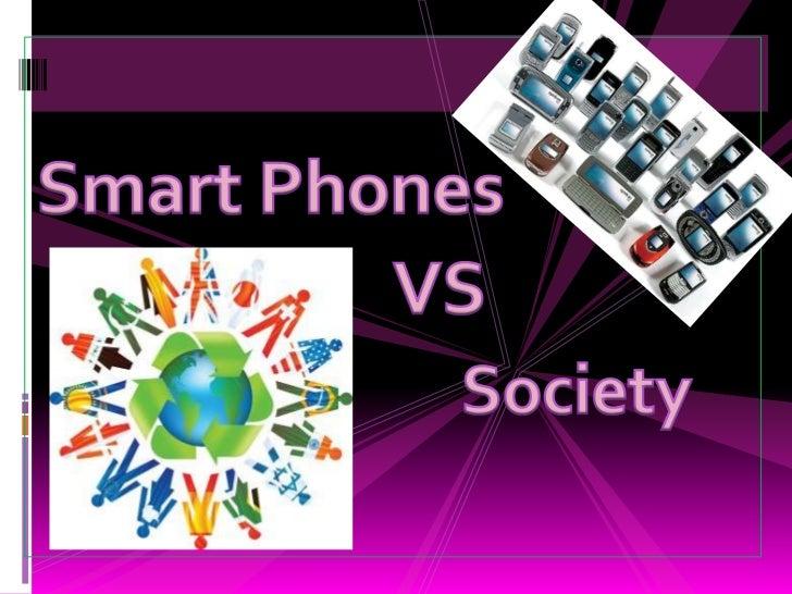 Smart Phones  <br />      VS<br />Society<br />