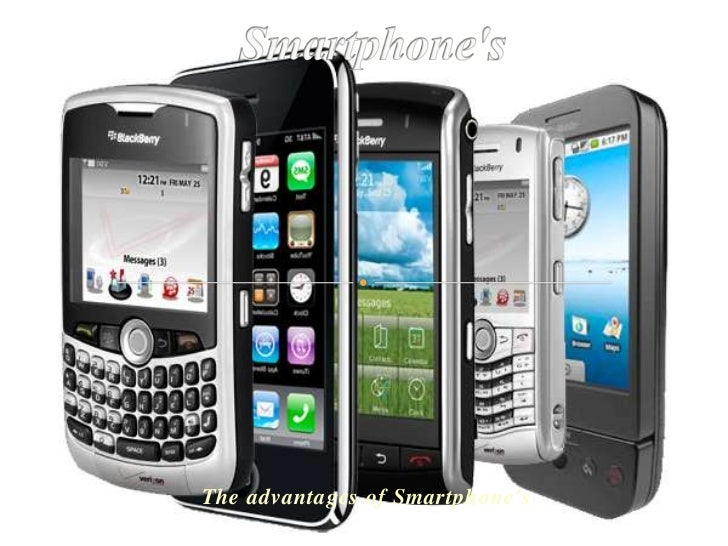 Smartphone's <br />The advantages of Smartphone's<br />