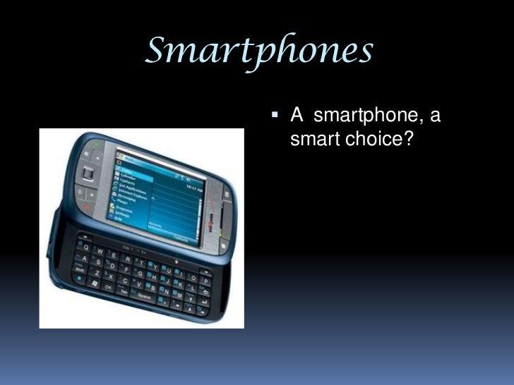 Smartphones<br />A  smartphone, a smart choice?<br />